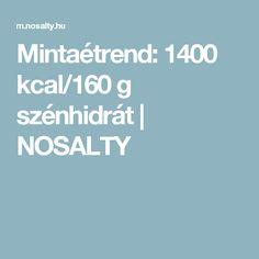 Mintaétrend: 1400 kcal/160 g szénhidrát   NOSALTY