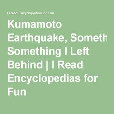Kumamoto Earthquake, Something I Left Behind Kumamoto, Leave Behind, Japan, Reading, Fun, Reading Books, Japanese, Hilarious