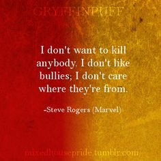 "[Image: A square base, half red and half yellow, with the header ""Gryffinpuff."" White text: ""I don't want to kill anybody. I don't like bullies; I don't care where they're from. -Steve Rogers (Marvel)""]"