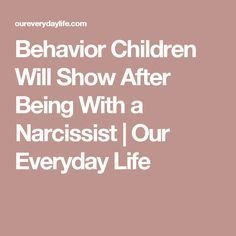 Behavior Children Will Show After Being With a Narcissist Narcissistic Children, Narcissistic People, Narcissistic Mother, Narcissistic Behavior, Narcissistic Abuse Recovery, Narcissistic Sociopath, Children Of Narcissists, Divorcing A Narcissist, Narcissist Father
