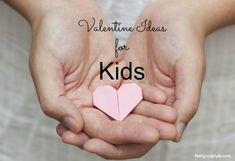 7 Awesome and Simple Valentine Ideas for Kids