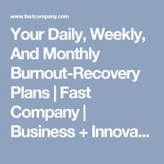 Your Daily, Weekly, And Monthly Burnout-Recovery Plans | Fast Company | Business + Innovation
