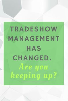 #TradeShow Management Has Changed. Are You Keeping Up? #eventprofs