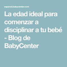 La edad ideal para comenzar a disciplinar a tu bebé - Blog de BabyCenter