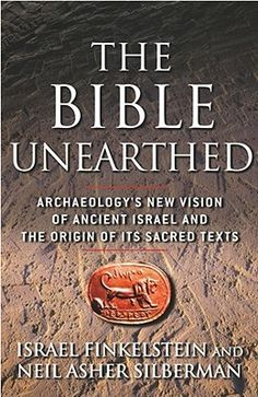 The Bible Unearthed: Archaeologys New Vision of Ancient Israel and the Origin of Its Sacred Texts by Israel Finkelstein, Neil Asher Silberman 0684869128 9780684869124