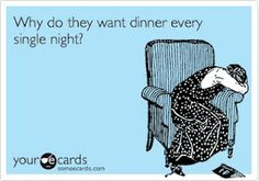 """My absolute favorite somecard, I think of this every evening when everyone is asking """"What's for dinner?"""""""