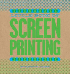 Little book of screen printing by Chronicle books