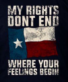 My Rights Don't End Where Your Feelings Begin Texas Humor, Texas Meme, Texas Bbq, Austin Texas, Only In Texas, Republic Of Texas, Texas Forever, Loving Texas, Texas Pride