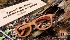 """""""If you truly love nature, you will find beauty everywhere."""" - Van Goah  #natural_wooden_frames #wooden_eyewear #tetewood"""