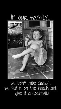 In our family we don't hide crazy.we put it on the front porch and give it a cocktail! I think I laughed much louder and harder then I was suppose too! Well, if you have one in your family you'd understand 😂😂 Lol, Haha Funny, Funny Stuff, Funny Shit, Freaking Hilarious, We Are The World, In This World, Just For Laughs, Just For You