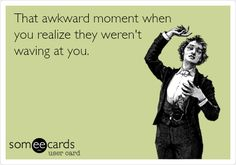 That awkward moment when you realize they weren't waving at you. | Courtesy Hello Ecard | someecards.com
