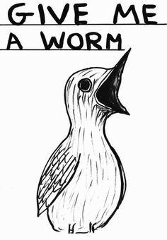 David Shrigley . give me a worm, 2013