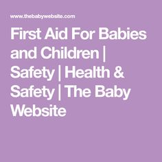 First Aid For Babies and Children | Safety | Health & Safety | The Baby Website