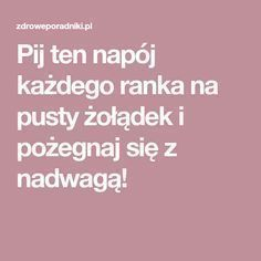 Pij ten napój każdego ranka na pusty żołądek i pożegnaj się z nadwagą! Good Advice, Food And Drink, Health Fitness, Healthy Recipes, Eat, Natural Things, Limoncello, Turmeric, Health