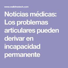 Noticias médicas: Los problemas articulares pueden derivar en incapacidad permanente