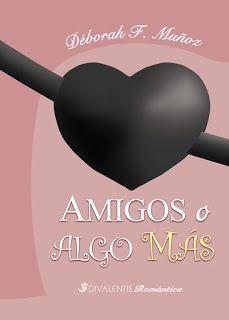 Samy S. Lynn: Mini reseña de Amigos o Algo más de la autora Débo...