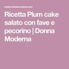 Ricetta Plum cake salato con fave e pecorino   Donna Moderna