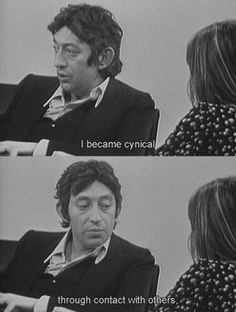 """I became cynical through contact with others."" Serge Gainsbourg"