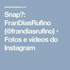 Snap👻: FranDiasRufino (@frandiasrufino) • Fotos e vídeos do Instagram