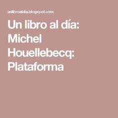 Un libro al día: Michel Houellebecq: Plataforma