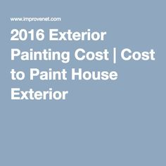 2016 Exterior Painting Cost   Cost to Paint House Exterior