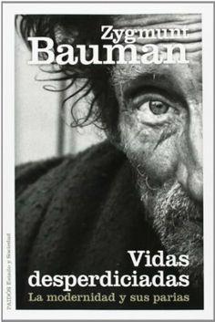 Vidas desperdiciadas : la modernidad y sus parias / Zygmunt Bauman