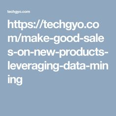 https://techgyo.com/make-good-sales-on-new-products-leveraging-data-mining