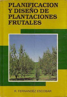 Planificación y diseño de plantaciones frutales/ Ricardo Fernández Escobar Madrid : Mundi-Prensa, 1996