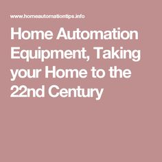Home Automation Equipment, Taking your Home to the 22nd Century