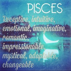 Receptive, intuitive, emotional, imaginative, romantic, impressionable, mystical, adaptable, changeable