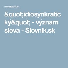 """""""idiosynkratický"""" - význam slova - Slovnik.sk"""