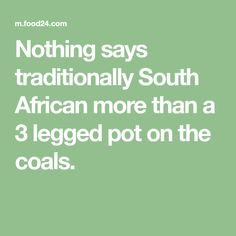 Nothing says traditionally South African more than a 3 legged pot on the coals. Salted Caramel Fudge, Salted Caramels, Oxtail, Baby Potatoes, South African Recipes, Russian Recipes, Curry Recipes, One Pot Meals, Sayings