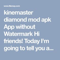 Top Trending Video Editor App Mod is here kinemaster diamond mod apk which is easy to use and all unlocked in kinemaster diamond latest version