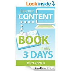 Turn Your Content into a Book in Only 3 Days by  Kristen Eckstein: Kindle Store