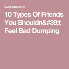 10 Types Of Friends You Shouldn't Feel Bad Dumping