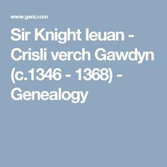 Sir Knight Ieuan - Crisli verch Gawdyn (c.1346 - 1368)  - Genealogy Welsh Names, Genealogy, Knight, Cavalier, Knights