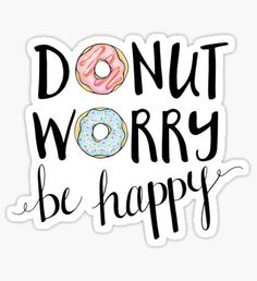 Donut Worry Be Happy <3