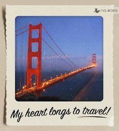 my heart longs to travel!