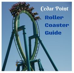 Cedar Point Roller Coaster Guide - advice from a local and season pass holder!
