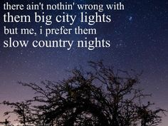 There ain't nothing wrong with them big city lights... but me, I prefer them slow country nights.  #Country #Quote