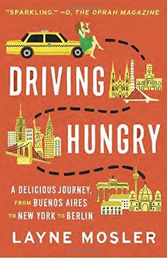 Driving Hungry: A Delicious Journey, from Buenos Aires to New York to Berlin (Vintage Departures)