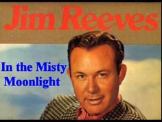 Jim Reeves - In The Misty Moonlight - YouTube