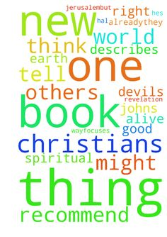 One thing Christians do is tell others things that - One thing Christians do is tell others things that might help their Walk. With that I recommend to you 2 Hal Lindsey books, one, Satan is alive and well on planet Earth.Tells about the devils strategys, with the world, with Christians, how to be aware of his attacks when hes operating in a sneaky way.Focuses on from the Garden clear up till now.The other book, Theres a New World Coming, focuses on Johns revelation, the prophecies right…