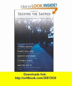 Seeking the Sacred Leading a Spiritual Life in a Secular World (9781550227246) Thomas Moore, Martin Rutte, Romeo Dallaire, Stephen Lewis, Marion Woodman , ISBN-10: 1550227246  , ISBN-13: 978-1550227246 ,  , tutorials , pdf , ebook , torrent , downloads , rapidshare , filesonic , hotfile , megaupload , fileserve