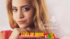 Ana Moise - Emotii - || #Level Up Music Kids