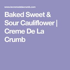 Baked Sweet & Sour Cauliflower | Creme De La Crumb