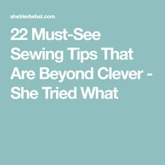 22 Must-See Sewing Tips That Are Beyond Clever - She Tried What