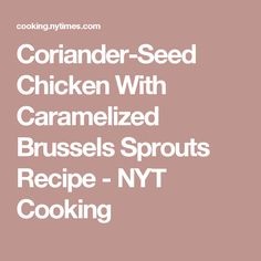Coriander-Seed Chicken With Caramelized Brussels Sprouts Recipe - NYT Cooking