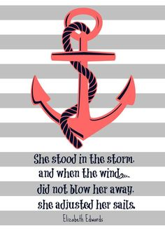 "awesome Elizabeth Edwards Quote ""She stood in the storm."" Anchor and Stripes Prin. Anchor Wallpaper, Iphone Wallpaper, Anchor Quotes, Favorite Quotes, Best Quotes, Elizabeth Edwards, Anchor Pictures, Cute Quotes, Daily Quotes"