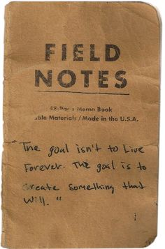 """""""The goal isn't to live forever. The goal is to create something that will."""""""
